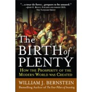 The Birth of Plenty: How the Prosperity of the Modern Work Was Created, Paperback