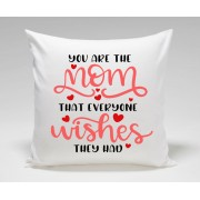You are the MOM that everyone wishes they had Mothers Day Plush Decorative Cushion