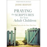 Praying the Scriptures for Your Adult Children: Trusting God with the Ones You Love, Paperback