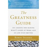 The Greatness Guide: 101 Lessons for Making What's Good at Work and in Life Even Better, Paperback/Robin Sharma