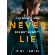 I Never Lie. A compelling psychological thriller that will keep you on the edge of your seat, Paperback/Jody Sabral