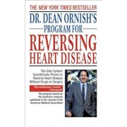 Dr. Dean Ornish's Program for Reversing Heart Disease: The Only System Scientifically Proven to Reverse Heart Disease Without Drugs or Surgery, Paperback/Dean Ornish