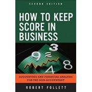 How to Keep Score in Business: Accounting and Financial Analysis for the Non-Accountant, Paperback/Robert Follett