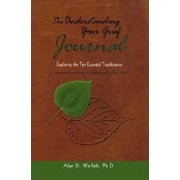 The Understanding Your Grief Journal: Exploring the Ten Essential Touchstones, Paperback/Alan D. Wolfelt