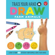 Trace Your Hand & Draw: Farm Animals: Learn to Draw 22 Different Farm Animals Using Your Hands!, Paperback
