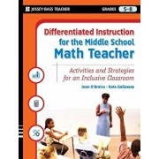 Differentiated Instruction for the Middle School Math Teacher: Activities and Strategies for an Inclusive Classroom, Grades 5-8, Paperback/Joan D'Amico