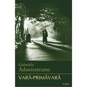 Vara-primavara/Gabriela Adamesteanu