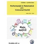 Performanta in Matematica prin Concursul Euclid cls 6 ed.2015-2016 - Cristina-Lavinia Savu