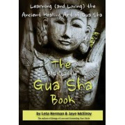 The Big Little Gua Sha Book: Learning (and Loving) the Ancient Healing Art of Gua Sha, Paperback
