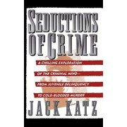 Seductions of Crime: Moral and Sensual Attractions in Doing Evil, Paperback/Jack Katz