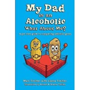 My Dad Is an Alcoholic, What about Me?: A Pre-Teen Guide to Conquering Addictive Genes, Paperback/Marc Treitler