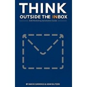 Think Outside the Inbox: The B2B Marketing Automation Guide, Paperback/David Cummings