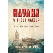 Havana Without Makeup: Inside the Soul of the City, Paperback