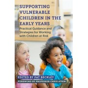 Supporting Vulnerable Children in the Early Years. Practical Guidance and Strategies for Working with Children at Risk, Paperback/***