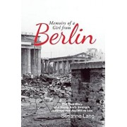 Memoirs of a Girl from Berlin: The True Story of a Young Girl'S Strength and Courage and Her Will to Live, Paperback/Susanne Lang