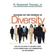 Building on the Promise of Diversity: How We Can Move to the Next Level in Our Workplaces, Our Communities, and Our Society, Paperback/R. Roosevelt Jr. Thomas