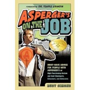 Asperger's on the Job: Must-Have Advice for People with Asperger's or High Functioning Autism, and Their Employers, Educators, and Advocates, Paperback/Rudy Simone