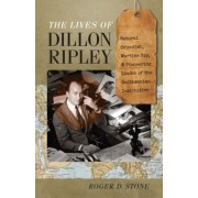 The Lives of Dillon Ripley: Natural Scientist, Wartime Spy, and Pioneering Leader of the Smithsonian Institution, Hardcover