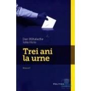 Trei ani la urne vol. 1 - Dan Mihalache Iulia Huiu