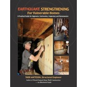 Earthquake Strengthening for Vulnerable Homes: A Practical Guide for Engineers, Contractors, Inspectors and Homeowners, Paperback/Thor Matteson
