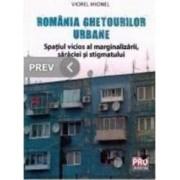 Romania ghetourilor urbane - Spatiul vicios al marginalizarii saraciei si stigmatului - Viorel Mionel