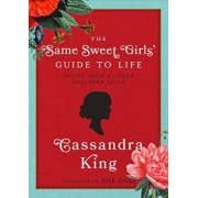 The Same Sweet Girl's' Guide to Life: Advice from a Failed Southern Belle, Hardcover/Cassandra King