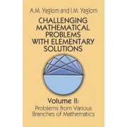Challenging Mathematical Problems with Elementary Solutions, Vol. II, Paperback/A. M. Yaglom