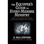 The Equipper's Guide to Every-Member Ministry: Eight Ways Ordinary People Can Do the Work of the Church, Paperback/R. Paul Stevens