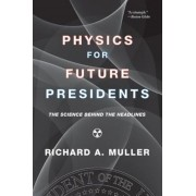 Physics for Future Presidents: The Science Behind the Headlines, Paperback