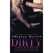 Dirty Together, Paperback/Meghan March