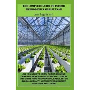 The Complete Guide to Indoor Hydroponics Marijuanah: All You Need to Know about Growwing Cannabis Indoor Hydroponically. Step by Step Guide from Prepa, Paperback/John Leggette M. D.