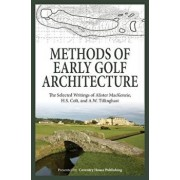 Methods of Early Golf Architecture: The Selected Writings of Alister MacKenzie, H.S. Colt, and A.W. Tillinghast, Paperback/Alister MacKenzie