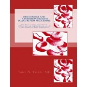 Hematology and Transfusion Medicine Board Review Made Simple: Case Series Which Cover Topics for the Usmle, Internal Medicine Board, as Well As, the H, Paperback/Tony N. Talebi MD
