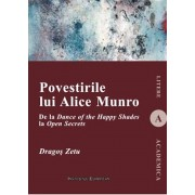 Povestirile lui Alice Munro. De la Dance of the Happy Shades la Open Secrets
