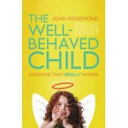 The Well-Behaved Child: Discipline That Really Works!, Paperback