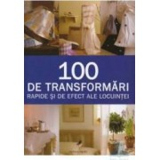 100 De Transformari Rapide Si De Efect Ale Locuintei - Stewart Si Sally Walton
