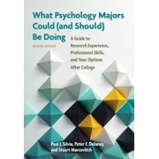 What Psychology Majors Could (and Should) Be Doing: A Guide to Research Experience, Professional Skills, and Your Options After College, Paperback/Paul J. Silvia