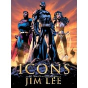 Icons: The DC Comics and Wildstorm Art of Jim Lee, Hardcover