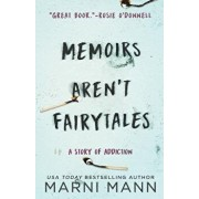 Memoirs Aren't Fairytales: A Story of Addiction, Paperback/Marni Mann
