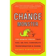 The Change Monster: The Human Forces That Fuel or Foil Corporate Transformation and Change, Paperback