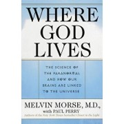Where God Lives: The Science of the Paranormal and How Our Brains Are Linked to the Universe, Paperback/Melvin Morse