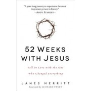 52 Weeks with Jesus: Fall in Love with the One Who Changed Everything, Paperback/James Merritt