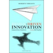 Design Driven Innovation: Changing the Rules of Competition by Radically Innovating What Things Mean, Hardcover