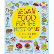 Vegan Food for the Rest of Us: Recipes Even You Will Love, Paperback