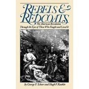 Rebels and Redcoats: The American Revolution Through the Eyes of Those That Fought and Lived It, Paperback/George F. Scheer
