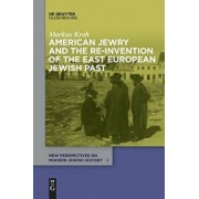 American Jewry and the Re-Invention of the East European Jewish Past, Paperback/Markus Krah