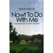 Nowt To Do With Me - Rural Stories from the North of England (Wilson Frank)(Paperback) (9781907219313)