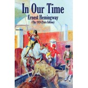 In Our Time: (The 1924 Paris Edition), Paperback/Ernest Hemingway