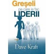 Greseli pe care le fac liderii - Dave Kraft