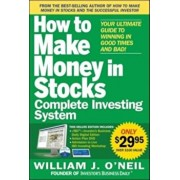 How to Make Money in Stocks Complete Investing System: Your Ultimate Guide to Winning in Good Times and Bad! 'With DVD', Paperback/William J. O'Neil